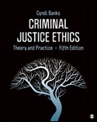 Test Bank (Downloadable Files) for Criminal Justice Ethics, Theory and Practice, 5th Edition, Cyndi Banks, ISBN: 9781544353593