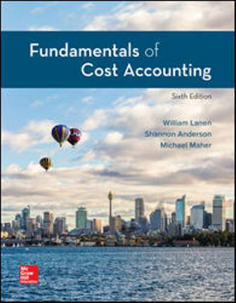 Test Bank (Downloadable Files) for Fundamentals of Cost Accounting, 6th Edition, William Lanen, Shannon Anderson, Michael Maher, ISBN10: 1259969479, ISBN13: 9781259969478