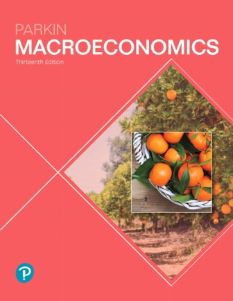 Test Bank (Downloadable Files) for Macroeconomics, 13th Edition, Michael Parkin, ISBN-10: 0134890272, ISBN-13: 9780134890272
