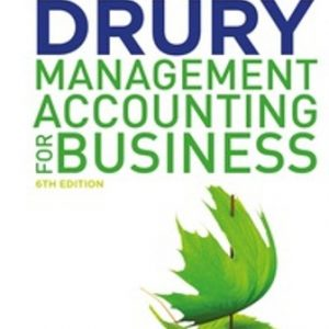Test Bank (Downloadable Files) for Management Accounting for Business, 6th Edition, Colin Drury, ISBN-10: 1408093812, ISBN-13: 9781408093818