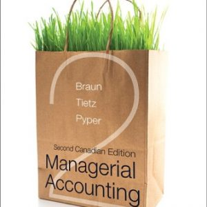 Test Bank (Downloadable Files) for Managerial Accounting, 2nd Canadian Edition, Karen W. Braun, Wendy M. Tietz, Rhonda Pyper, ISBN-10: 0133523675, ISBN-13: 9780133523676