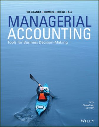 Test Bank (Downloadable Files) for Managerial Accounting: Tools for Business Decision-Making, 5th Canadian Edition, Jerry J. Weygandt, Paul D. Kimmel, Donald E. Kieso, Ibrahim M. Aly, ISBN: 1119403995, ISBN: 9781119403999