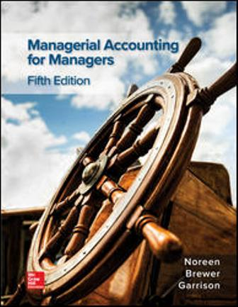 Test Bank (Downloadable Files) for Managerial Accounting for Managers, 5th Edition, Eric Noreen, Peter Brewer, Ray Garrison, ISBN10: 1259969487, ISBN13: 9781259969485