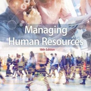 Test Bank (Downloadable Files) for Managing Human Resources, 18th Edition, Scott Snell, Shad Morris, ISBN: 9781337387231