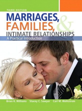 Test Bank (Downloadable Files) for Marriages, Families, and Intimate Relationships, 3rd Edition, Brian K. Williams, Stacey C. Sawyer, Carl M. Wahlstrom, ISBN-10: 0205717802, ISBN-13: 9780205717804