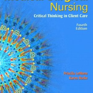 Test Bank (Downloadable Files) for Medical-Surgical Nursing: Critical Thinking in Client Care, Single Volume, 4th Edition, Priscilla LeMone, Karen M. Burke, ISBN-10: 0131713086, ISBN-13: 9780131713086