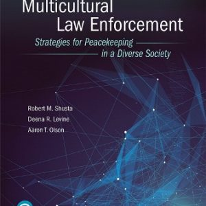 Test Bank (Downloadable Files) for Multicultural Law Enforcement: Strategies for Peacekeeping in a Diverse Society, 7th Edition, Robert M Shusta, Deena R Levine, Aaron T. Olson, ISBN-10: 0134849183, ISBN-13: 9780134849188