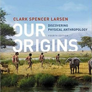 Test Bank (Downloadable Files) for Our Origins: Discovering Physical Anthropology, 4th Edition, Clark Spencer Larsen, ISBN-10: 039361400X, ISBN-13: 9780393614008