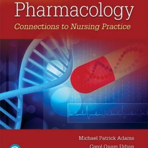 Test Bank (Downloadable Files) for Pharmacology: Connections to Nursing Practice, 4th Edition, Michael P. Adams, Carol Urban, ISBN-10: 013486736X, ISBN-13: 9780134867366