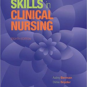 Test Bank (Downloadable Files) for Skills in Clinical Nursing, 8th Edition, Audrey J. Berman, Shirlee Snyder, ISBN-10: 013399743X, ISBN-13: 9780133997439