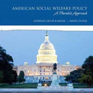 Test Bank (Downloadable Files) for American Social Welfare Policy: A Pluralist Approach, 8th Edition Howard Jacob Karger, David Stoesz, ISBN-10: 0134628128, ISBN-13: 9780134628127