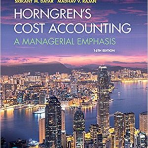 Test Bank (Downloadable Files) for Horngren's Cost Accounting: A Managerial Emphasis, 16th Edition, Srikant M. Datar, Madhav V. Rajan, ISBN-10: 0134642449, ISBN-13: 9780134642444, ISBN-10: 0134475585, ISBN-13: 9780134475585