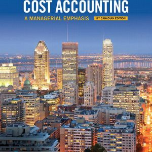 Test Bank (Downloadable Files) for Horngren's Cost Accounting A Managerial Emphasis, 8th Canadian Edition, Srikant M. Datar, Madhav V. Rajan, Louis Beaubien, ISBN: 9780134824680