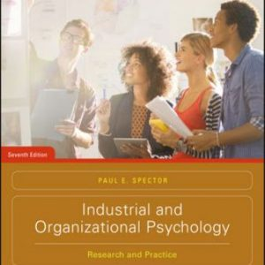 Test Bank (Downloadable Files) for Industrial and Organizational Psychology: Research and Practice, 7th Edition, Paul E. Spector, ISBN: 1119304709, ISBN: 9781119304708