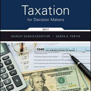 Test Bank (Downloadable Files) for Taxation for Decision Makers, 2017 Edition, Shirley Dennis-Escoffier, Karen A. Fortin ISBN: 978-1-119-30214-8, ISBN 9781119302148