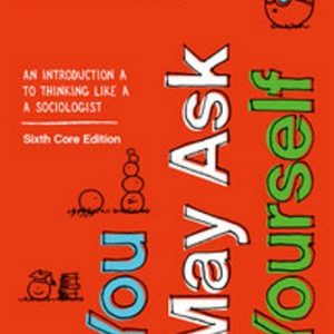 Test Bank (Downloadable Files) for You May Ask Yourself: An Introduction to Thinking like a Sociologist, 6th Edition, Dalton Conley, ISBN-10: 0393674185, ISBN: 9780393674187