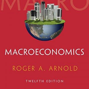 Test bank for Macroeconomics 12th Edition Roger A. Arnold ISBN: 9781285738345 9781285738345