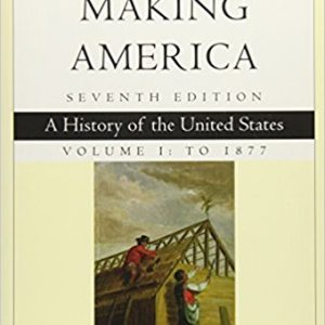 Test bank for Making America, A History of the United States 7th Edition Carol Berkin, Christopher L. Miller, Robert W. Cherny, James L. Gormly ISBN: 9781305251427 9781305251427