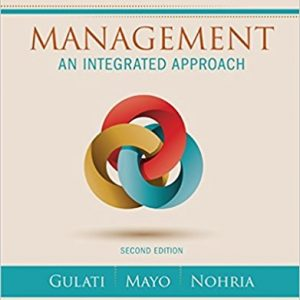 Test bank for Management An Integrated Approach 2nd Edition Ranjay Gulati, Anthony J. Mayo, Nitin Nohria ISBN: 9781305502086 9781305502086