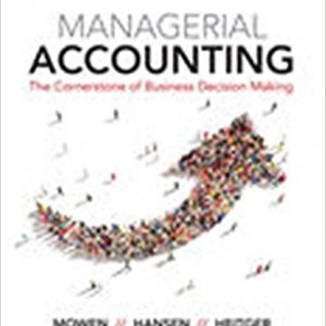 Test bank for Managerial Accounting The Cornerstone of Business Decision-Making 7th Edition Maryanne M. Mowen,Don R. Hansen,Dan L. Heitger ISBN: 9781337115773 9781337115773