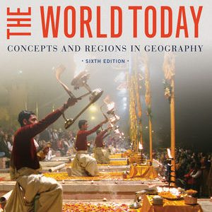 Test bank for The World Today: Concepts and Regions in Geography 6th Edition Harm J. de Blij, Peter O. Muller, Jan Nijman ISBN: 978-1-118-54402-0 9781118544020