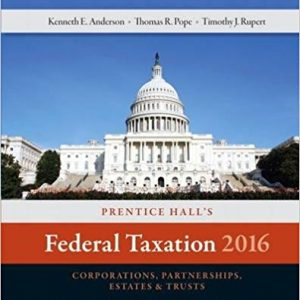 Solution manual for Prentice Hall's Federal Taxation 2016 Corporations, Partnerships, Estates & Trusts 29th Edition Thomas R. Pope, Timothy J. Rupert, Kenneth E. Anderson ISBN: 978-0134105857 978-0134105857