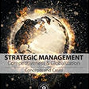 Solution manual for Strategic Management Concepts and Cases Competitiveness and Globalization 12th Edition Michael A. Hitt,R. Duane Ireland,Robert E. Hoskisson ISBN: 978-1305502147 978-1305502147