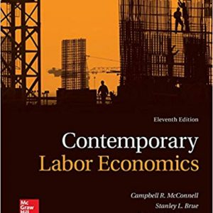 Test Bank for Contemporary Labor Economics 11th Edition Campbell McConnell, Stanley Brue, Sean Flynn ISBN: 978-1259290602 978-1259290602