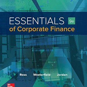 Test Bank for Essentials of Corporate Finance 9th Edition Stephen Ross, Randolph Westerfield, Jeffrey Jaffe, Bradford Jordan ISBN: 9781259277214 9781259277214