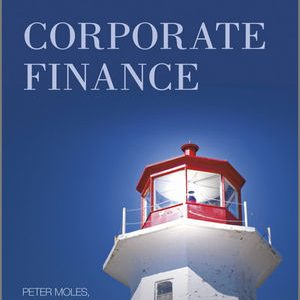 Test bank for Corporate Finance 1st Edition Peter Moles, Robert Parrino, David S. Kidwell ISBN: ES8-0-470-68370-5 ES80470683705