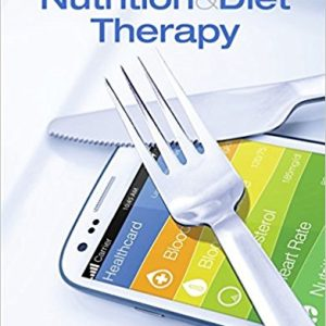 Solution Manual (Downloadable Files) for Nutrition and Diet Therapy, 12th Edition, Ruth A. Roth,Kathy L. Wehrle, ISBN: 9781305945821