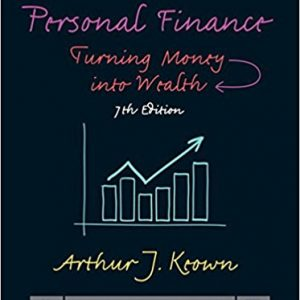 Solution manual for Personal Finance Turning Money into Wealth 7th Edition Arthur J. Keown ISBN: 978-0133856439 978-0133856439