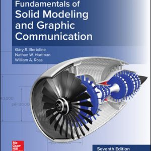 Solution Manual (Downloadable files) For Fundamentals of Solid Modeling and Graphics Communication 7th Edition By Gary Bertoline ,Eric Wiebe,William Ross, Nathan Hartman,ISBN10: 007337539X,ISBN13: 9780073375397