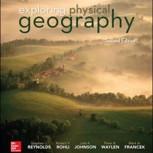 Test Bank (Downloadable files) For Exploring Physical Geography 2nd Edition By Stephen Reynolds,Robert Rohli, Julia Johnson,Peter Waylen,Mark Francek,ISBN10: 1259542432,ISBN13: 9781259542435