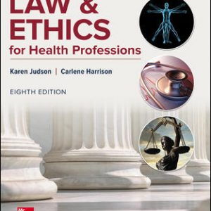 Test Bank (Downloadable files) For Law & Ethics for Health Professions 8th Edition By Karen Judson, Carlene Harrison,ISBN10: 1259844714,ISBN13: 9781259844713