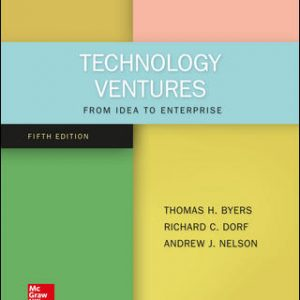 Solution Manual (Downloadable Files) For Technology Ventures: From Idea to Enterprise 5th Edition By Thomas Byers,Richard Dorf,Andrew Nelson,ISBN10: 1259875997,ISBN13: 9781259875991