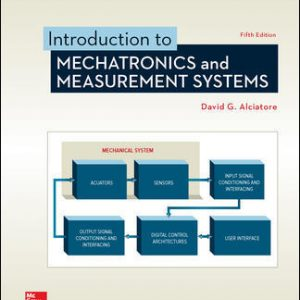 Solution Manual (Downloadable files) For Introduction to Mechatronics and Measurement Systems 5th Edition By David Alciatore,ISBN10: 1259892344,ISBN13: 9781259892349