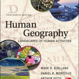 Solution Manual (Downloadable files) For Human Geography 13th Edition By Mark Bjelland ,Daniel Montello,Arthur Getis ISBN10: 1260220648,ISBN13: 9781260220643