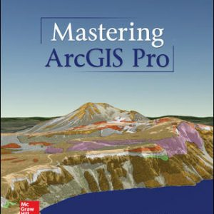 Test Bank (Downloadable files) For Mastering ArcGIS Pro 1st Edition By Maribeth Price,ISBN10: 1260587339,ISBN13: 9781260587333
