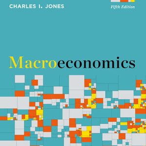 Solution Manual (Downloadable files) for Macroeconomics 5th edition by Charles I Jones ISBN: 9780393417364