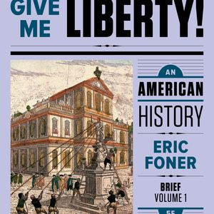 Solution Manual (Downloadable files) for Give Me Liberty! An American History Brief 5th Edition Volume One by Eric Foner ISBN: 9780393623208