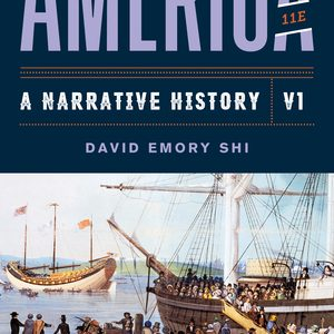 Solution Manual (Downloadable files) for America A Narrative History 11th Edition Volume 1 by David E Shi ISBN: 9780393696189