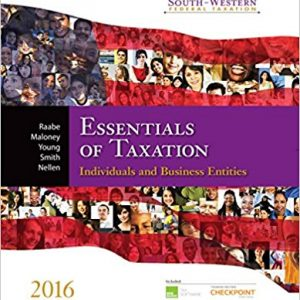 Solution Manual (Downloadable Files) for South-Western Federal Taxation 2016 Essentials of Taxation Individuals and Business Entities 19th Edition By William A. Raabe, David M. Maloney, James C. Young, James E. Smith, Annette Nellen, ISBN: 9781305395305