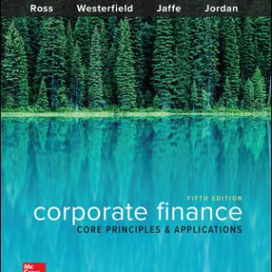Solution Manual (Downloadable files) For Corporate Finance: Core Principles and Applications 5th Edition By Stephen Ross, Randolph Westerfield, Jeffrey Jaffe, Bradford Jordan, ISBN 10: 1259289907, ISBN 13: 9781259289903