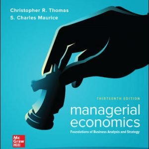 Solution Manual (Downloadable files) For Managerial Economics: Foundations of Business Analysis and Strategy 13th Edition By Christopher Thomas, S. Charles Maurice, ISBN 10: 1260004759, ISBN 13: 9781260004755