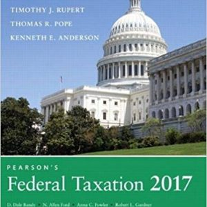 Solution Manual (Downloadable Files) for Pearson's Federal Taxation 2017 Corporations, Partnerships, Estates & Trusts 30th Edition By Thomas R. Pope, Timothy J. Rupert, Kenneth E. Anderson, ISBN: 9780134420851