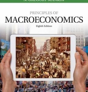 Solution Manual (Downloadable Files) for Principles of Macroeconomics 8th Edition By N. Gregory Mankiw, ISBN: 9781305971509
