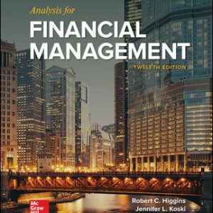 Test Bank (Downloadable files) For Analysis for Financial Management 12th Edition By Robert Higgins, ISBN 10: 1259918963, ISBN 13: 9781259918964