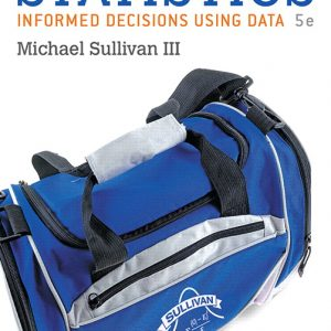 Test Bank For Statistics: Informed Decisions Using Data plus MyLab Statistics with Pearson eText, 5th Edition By Sullivan