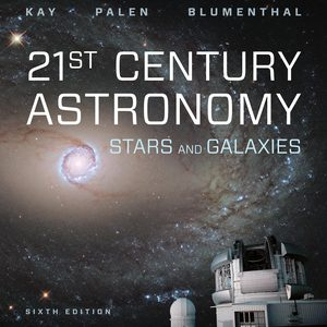 Solution Manual (Downloadable files) for 21st Century Astronomy: Stars & Galaxies 6th Edition by Laura Kay, Stacy Palen, George Blumenthal, ISBN: 9780393691269